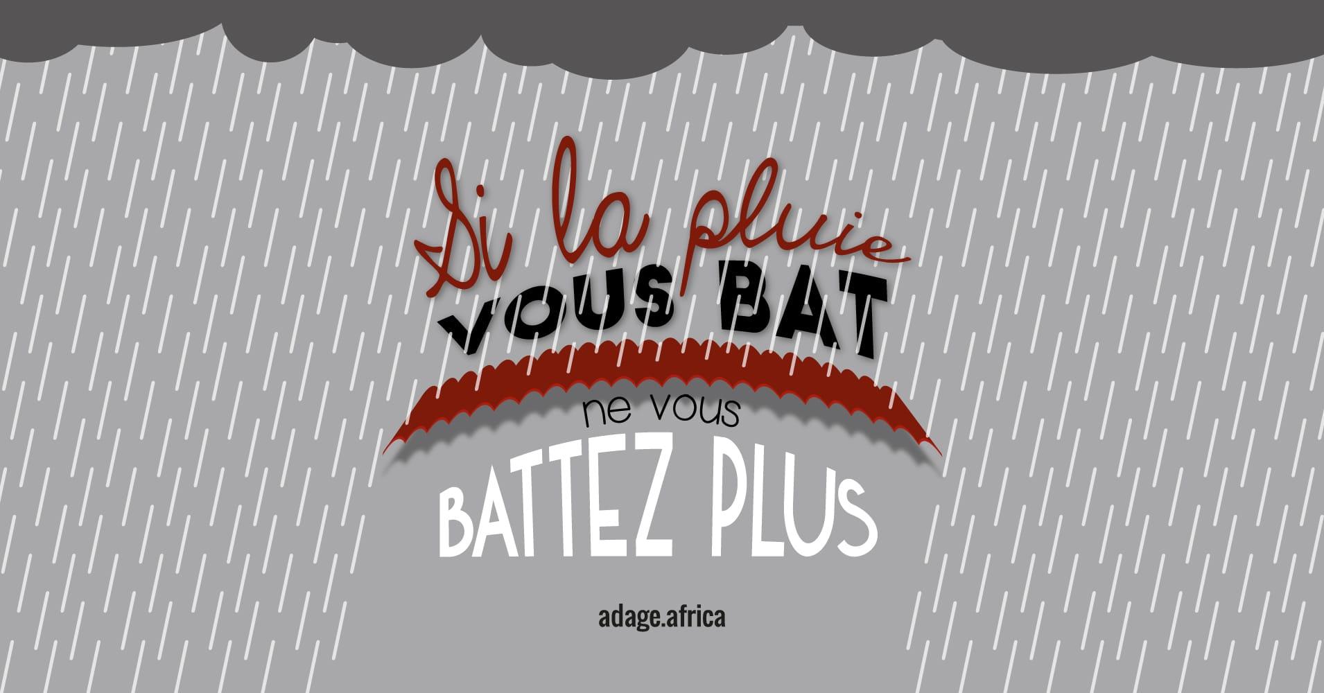 Si la pluie vous bat, ne vous battez plus.